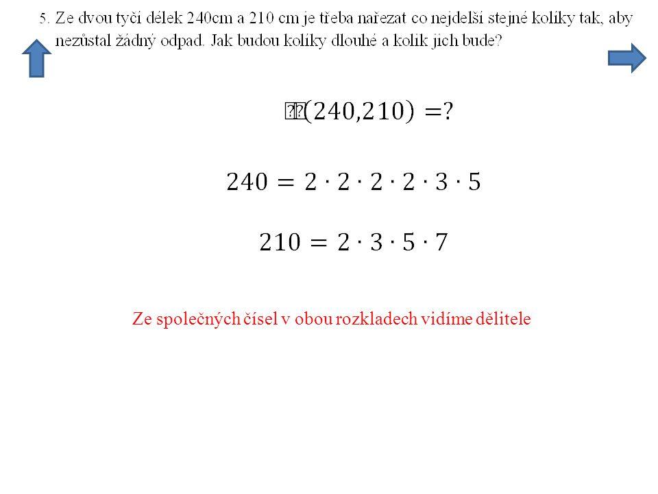 Ze společných čísel v obou rozkladech vidíme dělitele