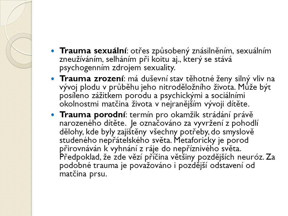 Trauma sexuální: otřes způsobený znásilněním, sexuálním zneužíváním, selháním při koitu aj., který se stává psychogenním zdrojem sexuality. Trauma zro