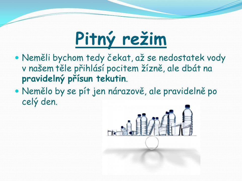 Pitný režim Neměli bychom tedy čekat, až se nedostatek vody v našem těle přihlásí pocitem žízně, ale dbát na pravidelný přísun tekutin.