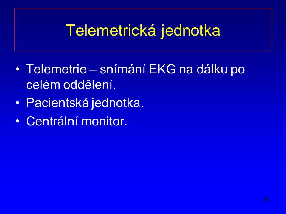 19 Telemetrická jednotka Telemetrie – snímání EKG na dálku po celém oddělení.