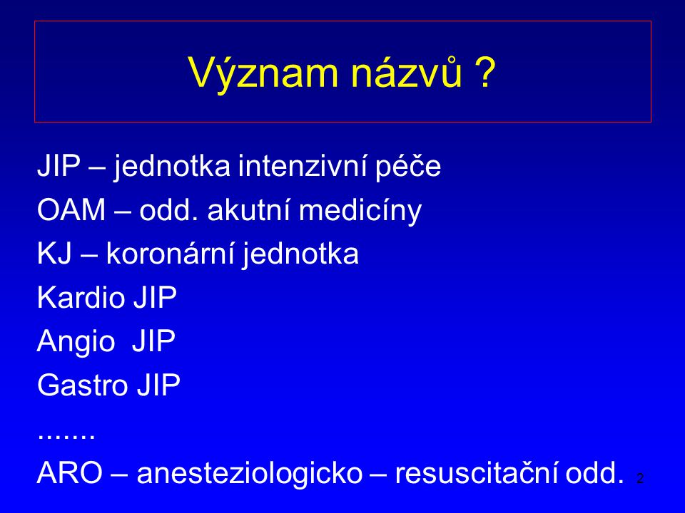 2 Význam názvů .JIP – jednotka intenzivní péče OAM – odd.