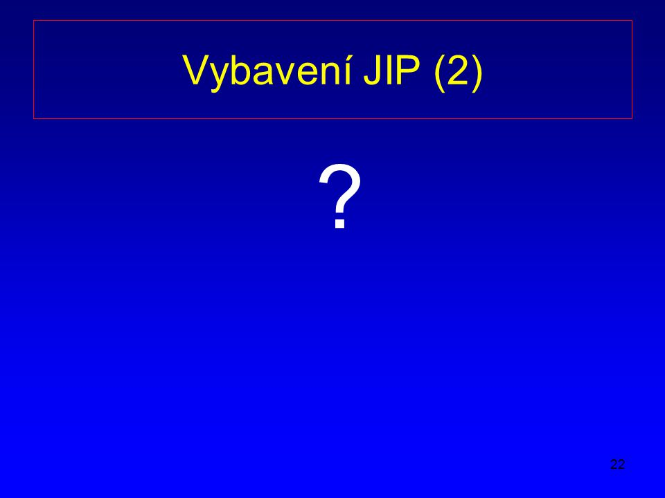 22 Vybavení JIP (2) ?
