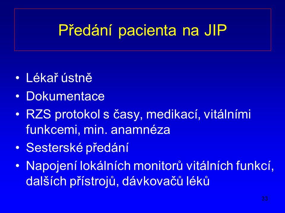 33 Předání pacienta na JIP Lékař ústně Dokumentace RZS protokol s časy, medikací, vitálními funkcemi, min.