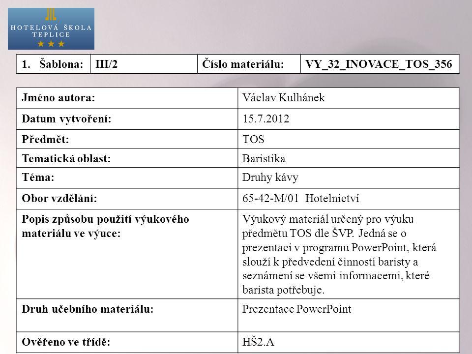 Jméno autora:Václav Kulhánek Datum vytvoření:15.7.2012 Předmět:TOS Tematická oblast:Baristika Téma:Druhy kávy Obor vzdělání:65-42-M/01 Hotelnictví Pop