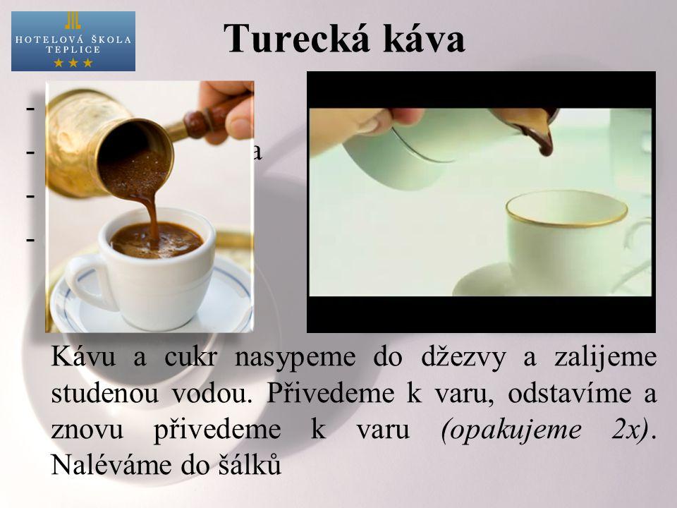 Turecká káva -džezva -jemně mletá káva -cukr -studená voda Kávu a cukr nasypeme do džezvy a zalijeme studenou vodou.