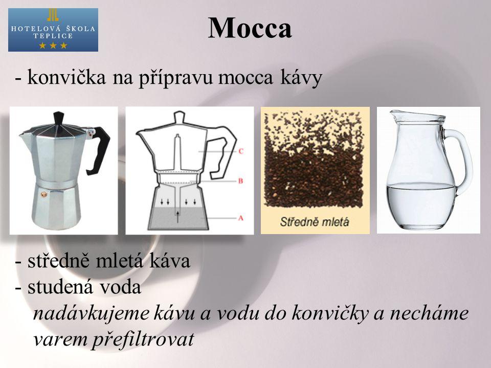 Mocca - konvička na přípravu mocca kávy - středně mletá káva - studená voda nadávkujeme kávu a vodu do konvičky a necháme varem přefiltrovat