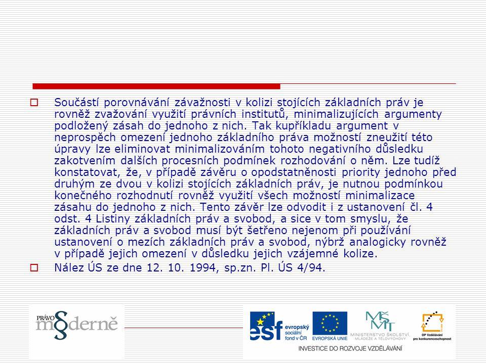  Součástí porovnávání závažnosti v kolizi stojících základních práv je rovněž zvažování využití právních institutů, minimalizujících argumenty podlož