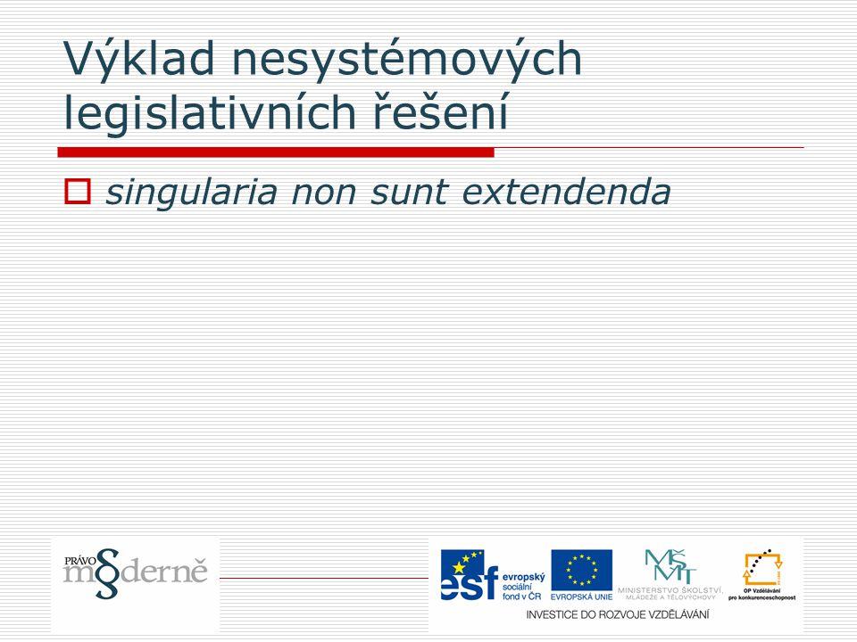 Výklad nesystémových legislativních řešení  singularia non sunt extendenda