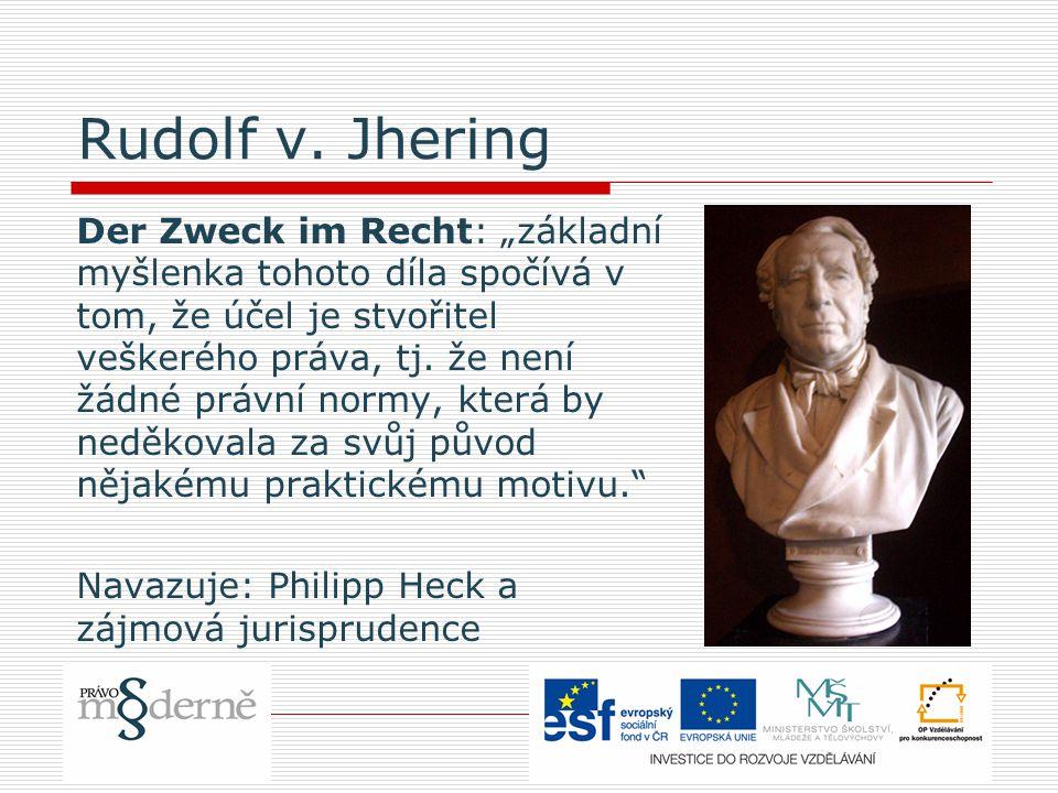 """Rudolf v. Jhering Der Zweck im Recht: """"základní myšlenka tohoto díla spočívá v tom, že účel je stvořitel veškerého práva, tj. že není žádné právní nor"""