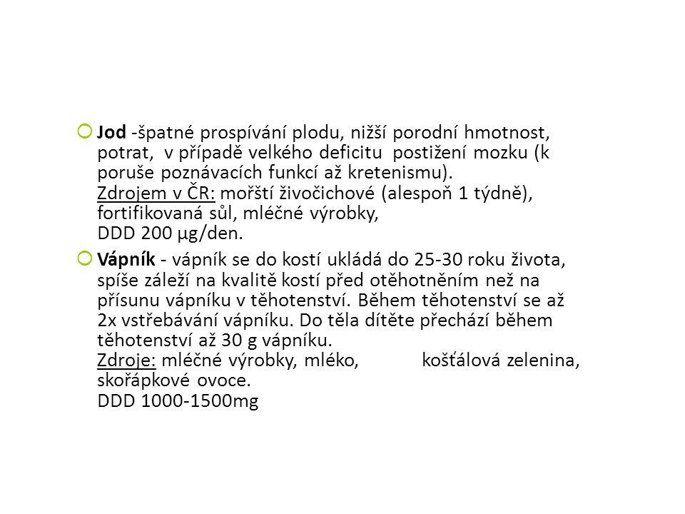  Jod -špatné prospívání plodu, nižší porodní hmotnost, potrat, v případě velkého deficitu postižení mozku (k poruše poznávacích funkcí až kretenismu)