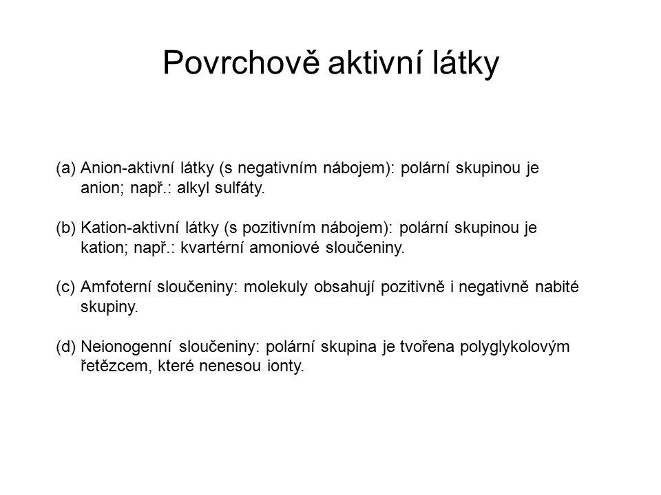 Povrchově aktivní látky (a)Anion-aktivní látky (s negativním nábojem): polární skupinou je anion; např.: alkyl sulfáty. (b)Kation-aktivní látky (s poz