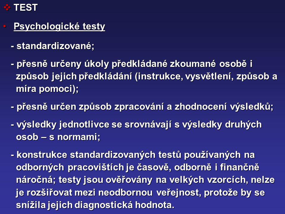  TEST Psychologické testyPsychologické testy - standardizované; - standardizované; - přesně určeny úkoly předkládané zkoumané osobě i - přesně určeny