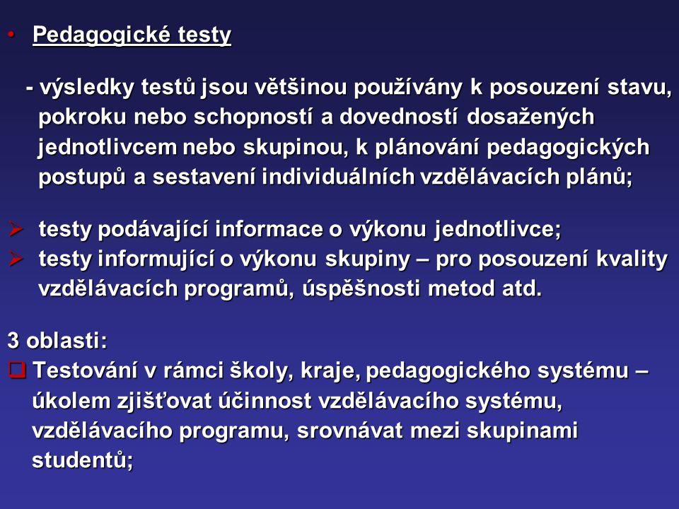 Pedagogické testyPedagogické testy - výsledky testů jsou většinou používány k posouzení stavu, - výsledky testů jsou většinou používány k posouzení st