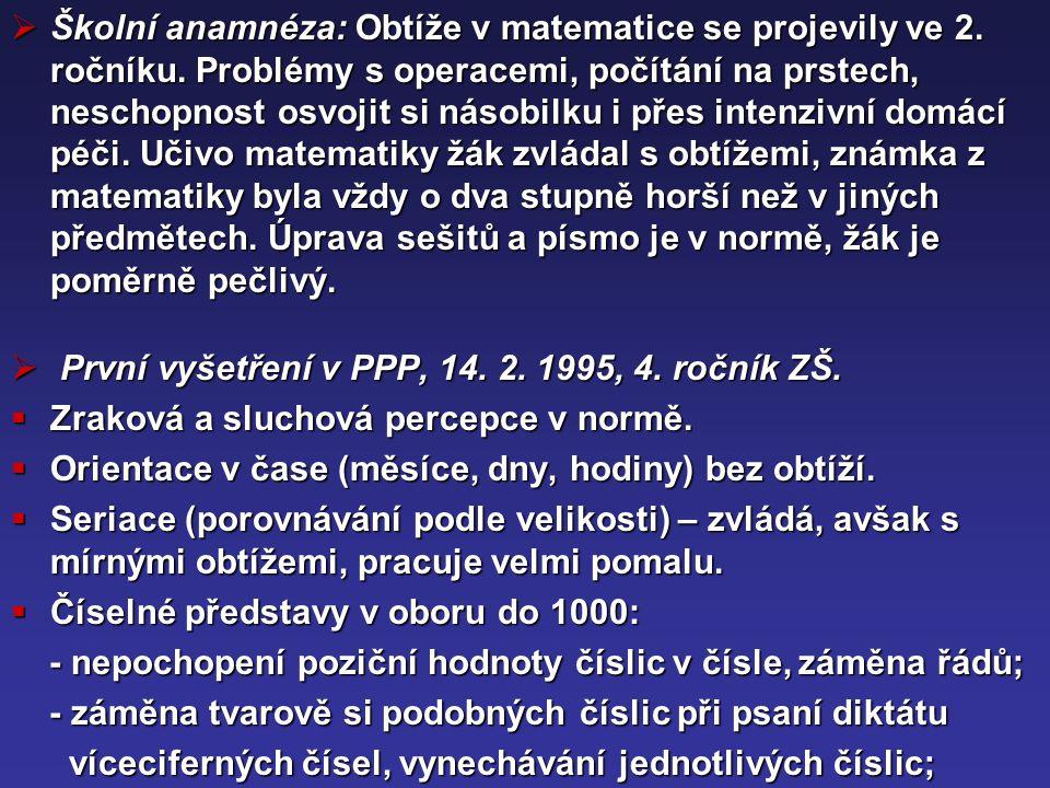 - nechápe rozklad čísel (569 = 500 + 60 + 9); - nechápe rozklad čísel (569 = 500 + 60 + 9); - chybuje v úkolech typu: urči číslo o 1 větší než 490 (Petr - chybuje v úkolech typu: urči číslo o 1 větší než 490 (Petr uvedl 500).