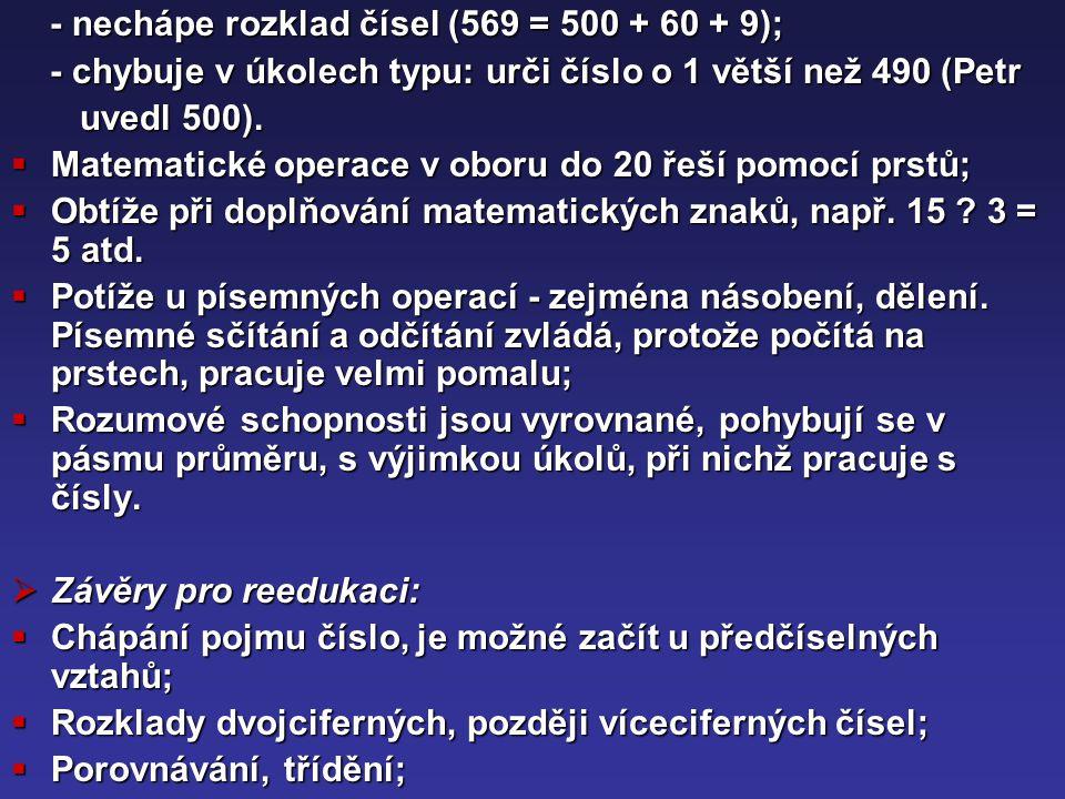 - nechápe rozklad čísel (569 = 500 + 60 + 9); - nechápe rozklad čísel (569 = 500 + 60 + 9); - chybuje v úkolech typu: urči číslo o 1 větší než 490 (Pe