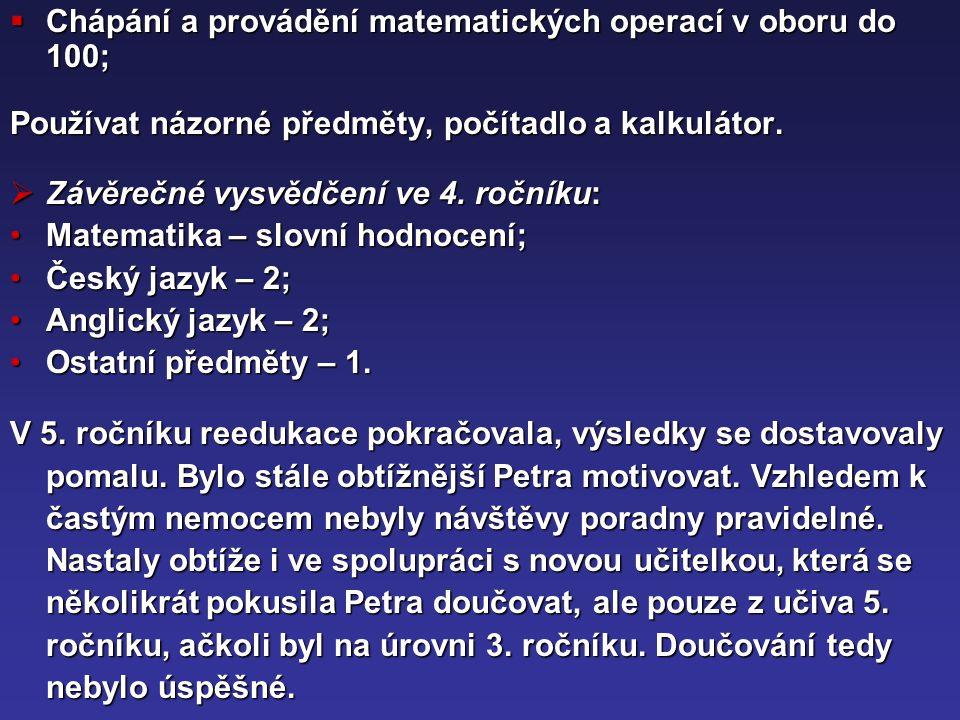  Chápání a provádění matematických operací v oboru do 100; Používat názorné předměty, počítadlo a kalkulátor.  Závěrečné vysvědčení ve 4. ročníku: M