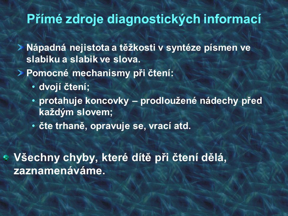 Přímé zdroje diagnostických informací Nápadná nejistota a těžkosti v syntéze písmen ve slabiku a slabik ve slova. Pomocné mechanismy při čtení: dvojí
