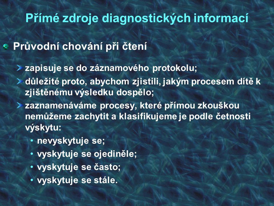 Přímé zdroje diagnostických informací Průvodní chování při čtení zapisuje se do záznamového protokolu; důležité proto, abychom zjistili, jakým procese