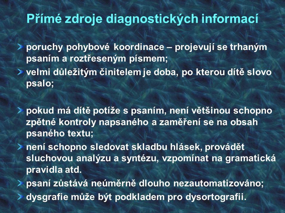 Přímé zdroje diagnostických informací poruchy pohybové koordinace – projevují se trhaným psaním a roztřeseným písmem; velmi důležitým činitelem je dob