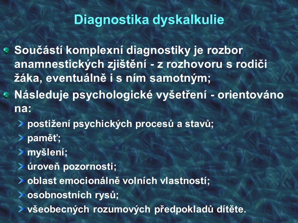 Diagnostika dyskalkulie Součástí komplexní diagnostiky je rozbor anamnestických zjištění - z rozhovoru s rodiči žáka, eventuálně i s ním samotným; Nás