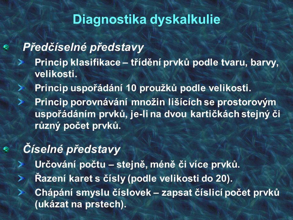 Diagnostika dyskalkulie Předčíselné představy Princip klasifikace – třídění prvků podle tvaru, barvy, velikosti. Princip uspořádání 10 proužků podle v