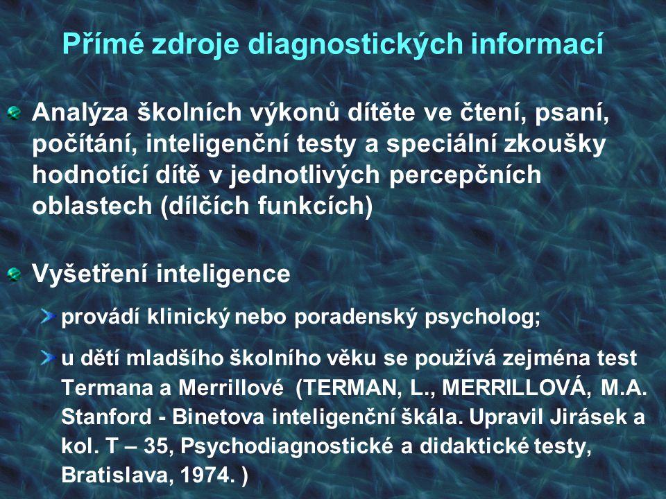 Přímé zdroje diagnostických informací Analýza školních výkonů dítěte ve čtení, psaní, počítání, inteligenční testy a speciální zkoušky hodnotící dítě