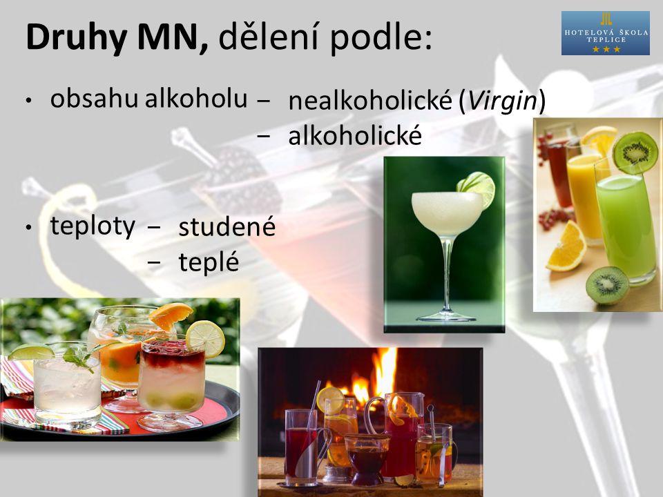 Druhy MN, dělení podle: obsahu alkoholu teploty  nealkoholické (Virgin)  alkoholické  studené  teplé