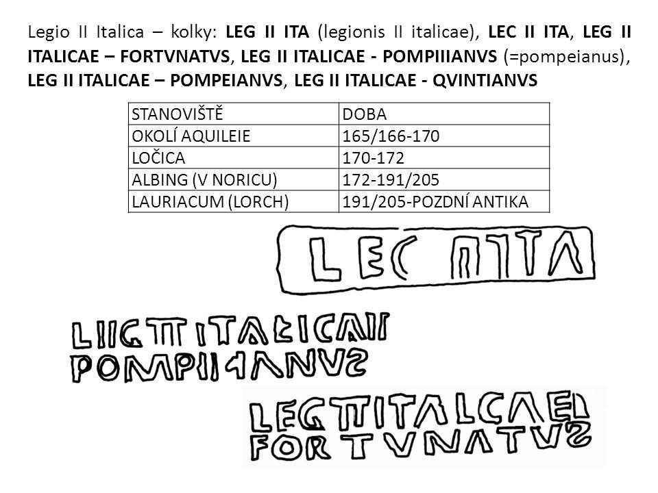 STANOVIŠTĚDOBA OKOLÍ AQUILEIE165/166-170 LOČICA170-172 ALBING (V NORICU)172-191/205 LAURIACUM (LORCH)191/205-POZDNÍ ANTIKA Legio II Italica – kolky: L