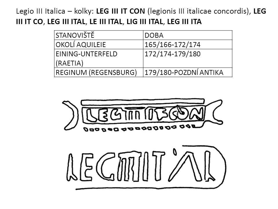 STANOVIŠTĚDOBA OKOLÍ AQUILEIE165/166-172/174 EINING-UNTERFELD (RAETIA) 172/174-179/180 REGINUM (REGENSBURG)179/180-POZDNÍ ANTIKA Legio III Italica – k