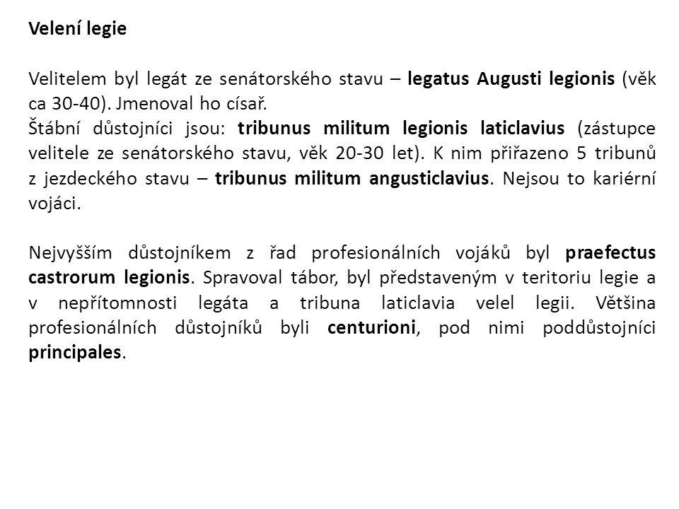 Velení legie Velitelem byl legát ze senátorského stavu – legatus Augusti legionis (věk ca 30-40). Jmenoval ho císař. Štábní důstojníci jsou: tribunus