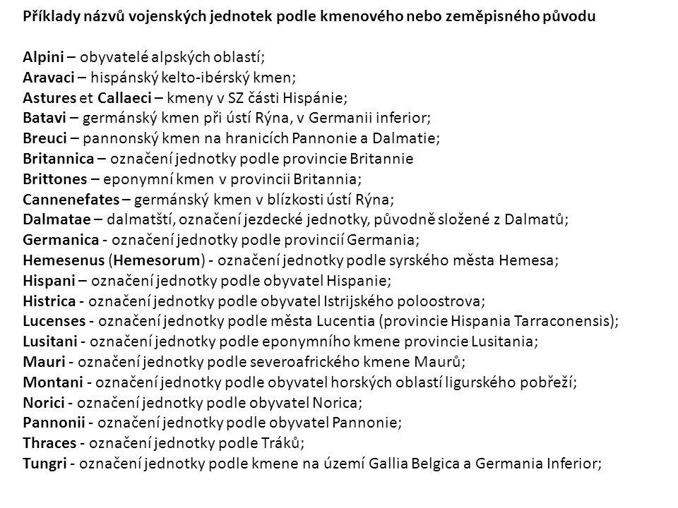 Příklady názvů vojenských jednotek podle kmenového nebo zeměpisného původu Alpini – obyvatelé alpských oblastí; Aravaci – hispánský kelto-ibérský kmen