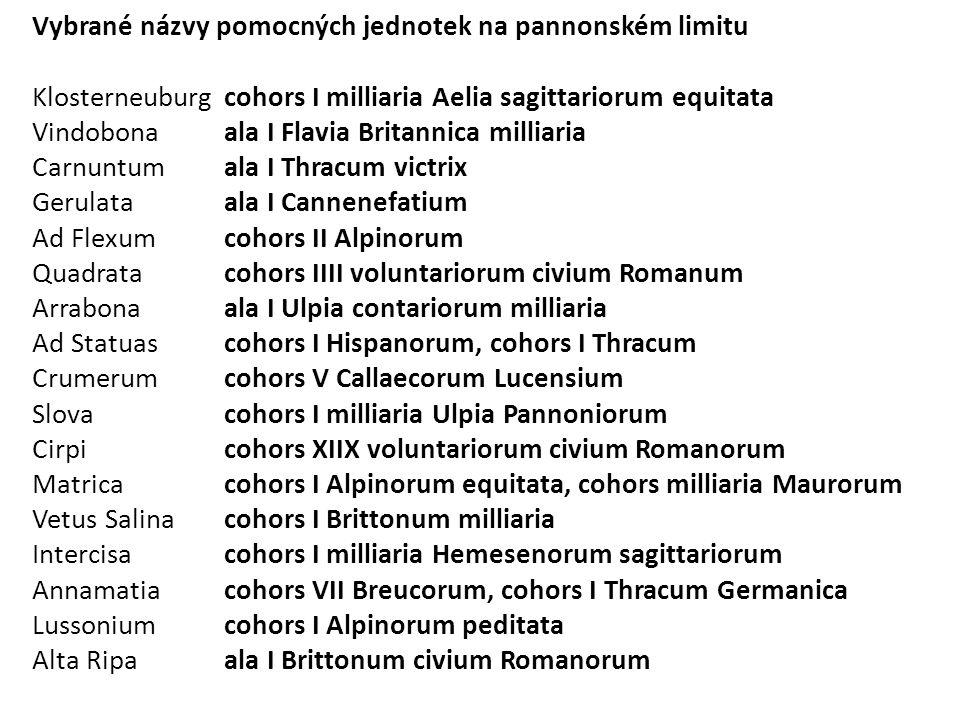 Vybrané názvy pomocných jednotek na pannonském limitu Klosterneuburgcohors I milliaria Aelia sagittariorum equitata Vindobonaala I Flavia Britannica m