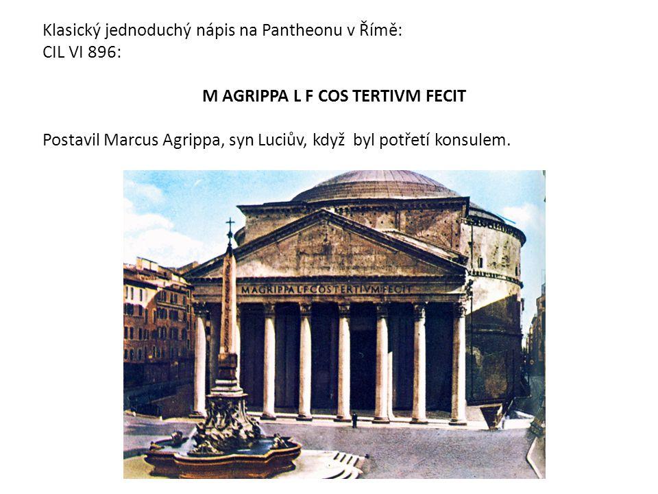 Klasický jednoduchý nápis na Pantheonu v Římě: CIL VI 896: M AGRIPPA L F COS TERTIVM FECIT Postavil Marcus Agrippa, syn Luciův, když byl potřetí konsu