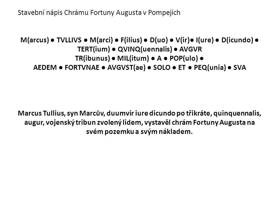 Stavební nápis Chrámu Fortuny Augusta v Pompejích M(arcus) ● TVLLIVS ● M(arci) ● F(ilius) ● D(uo) ● V(ir) ● I(ure) ● D(icundo) ● TERT(ium) ● QVINQ(uen
