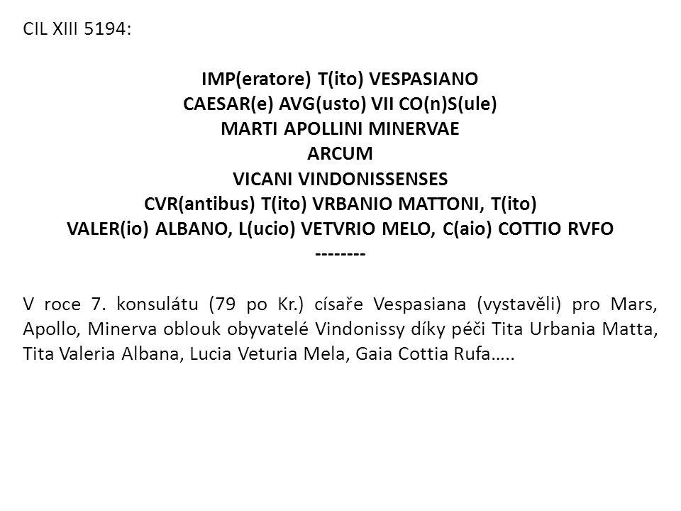 CIL XIII 5194: IMP(eratore) T(ito) VESPASIANO CAESAR(e) AVG(usto) VII CO(n)S(ule) MARTI APOLLINI MINERVAE ARCUM VICANI VINDONISSENSES CVR(antibus) T(i
