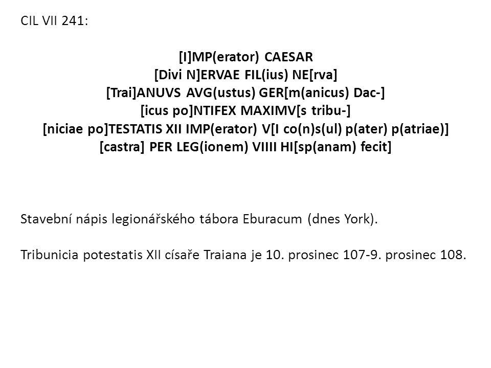 CIL VII 241: [I]MP(erator) CAESAR [Divi N]ERVAE FIL(ius) NE[rva] [Trai]ANUVS AVG(ustus) GER[m(anicus) Dac-] [icus po]NTIFEX MAXIMV[s tribu-] [niciae p