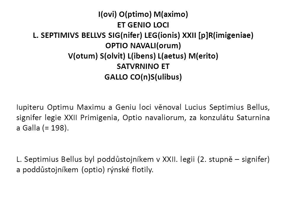 I(ovi) O(ptimo) M(aximo) ET GENIO LOCI L. SEPTIMIVS BELLVS SIG(nifer) LEG(ionis) XXII [p]R(imigeniae) OPTIO NAVALI(orum) V(otum) S(olvit) L(ibens) L(a