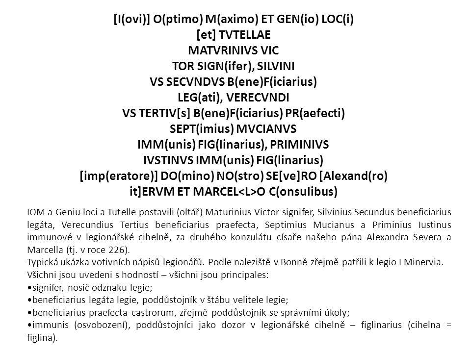 [I(ovi)] O(ptimo) M(aximo) ET GEN(io) LOC(i) [et] TVTELLAE MATVRINIVS VIC TOR SIGN(ifer), SILVINI VS SECVNDVS B(ene)F(iciarius) LEG(ati), VERECVNDI VS