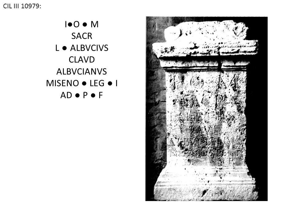 CIL III 10979: I ● O ● M SACR L ● ALBVCIVS CLAVD ALBVCIANVS MISENO ● LEG ● I AD ● P ● F