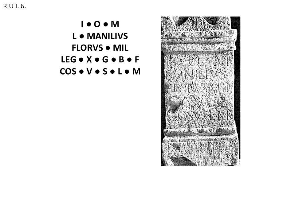 RIU I. 6. I ● O ● M L ● MANILIVS FLORVS ● MIL LEG ● X ● G ● B ● F COS ● V ● S ● L ● M