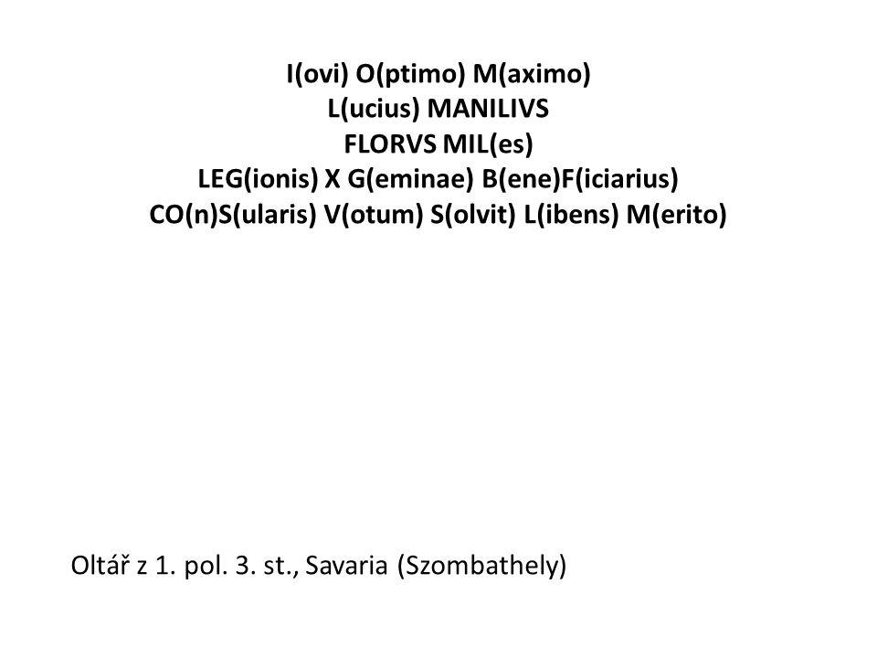 I(ovi) O(ptimo) M(aximo) L(ucius) MANILIVS FLORVS MIL(es) LEG(ionis) X G(eminae) B(ene)F(iciarius) CO(n)S(ularis) V(otum) S(olvit) L(ibens) M(erito) O