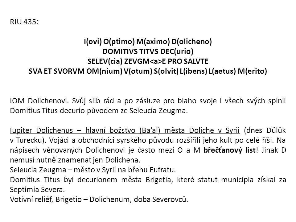 RIU 435: I(ovi) O(ptimo) M(aximo) D(olicheno) DOMITIVS TITVS DEC(urio) SELEV(cia) ZEVGM E PRO SALVTE SVA ET SVORVM OM(nium) V(otum) S(olvit) L(ibens)