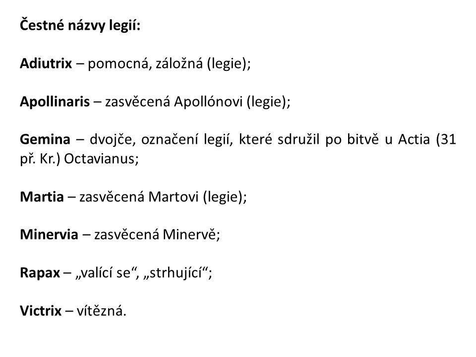 Čestné názvy legií: Adiutrix – pomocná, záložná (legie); Apollinaris – zasvěcená Apollónovi (legie); Gemina – dvojče, označení legií, které sdružil po