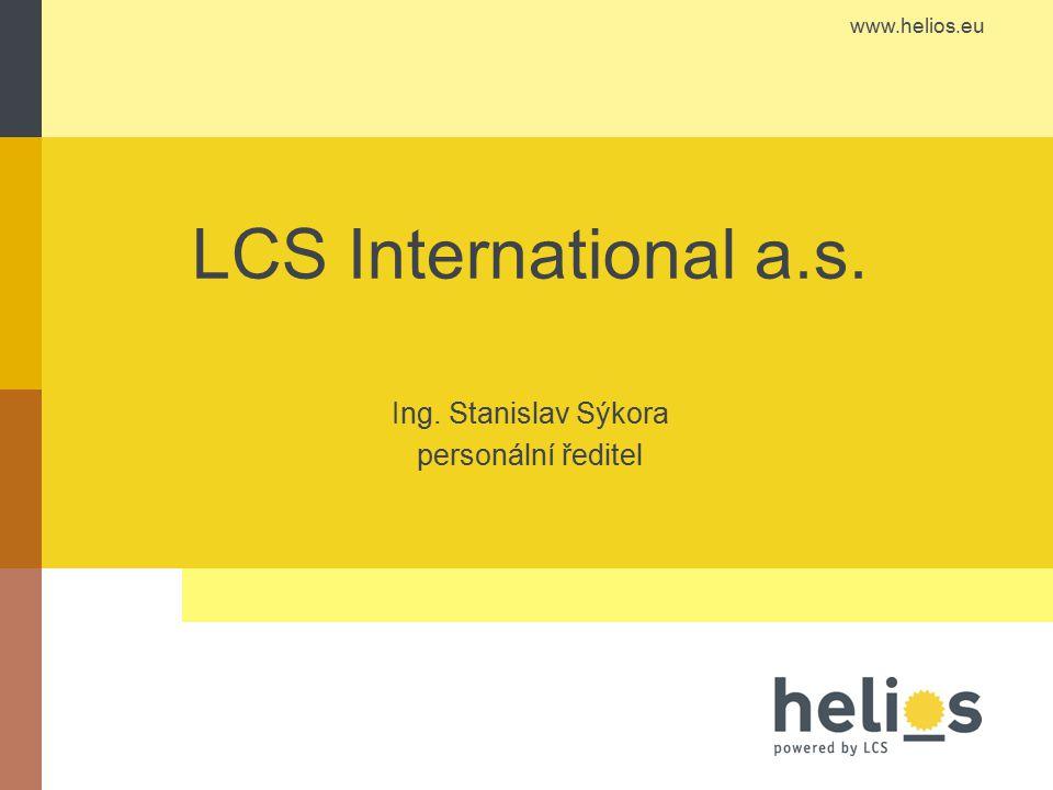 www.helios.eu LCS International a.s. Ing. Stanislav Sýkora personální ředitel