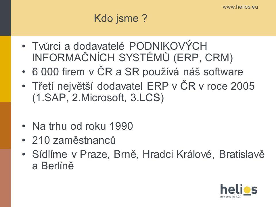 www.helios.eu Kdo jsme ? Tvůrci a dodavatelé PODNIKOVÝCH INFORMAČNÍCH SYSTÉMŮ (ERP, CRM) 6 000 firem v ČR a SR používá náš software Třetí největší dod