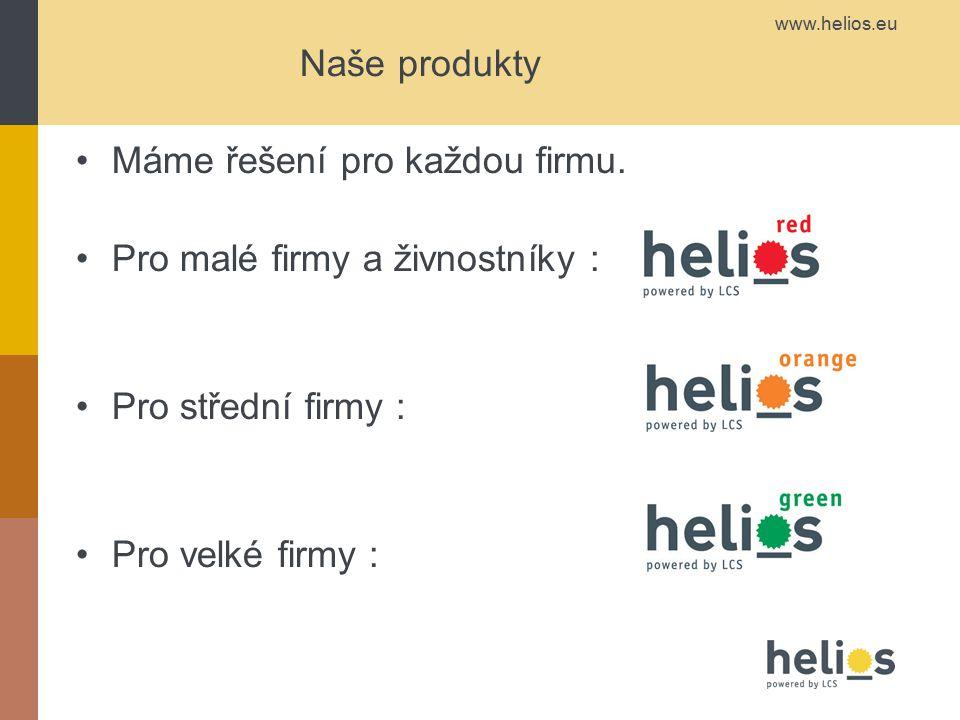 www.helios.eu Naše produkty Máme řešení pro každou firmu. Pro malé firmy a živnostníky : Pro střední firmy : Pro velké firmy :