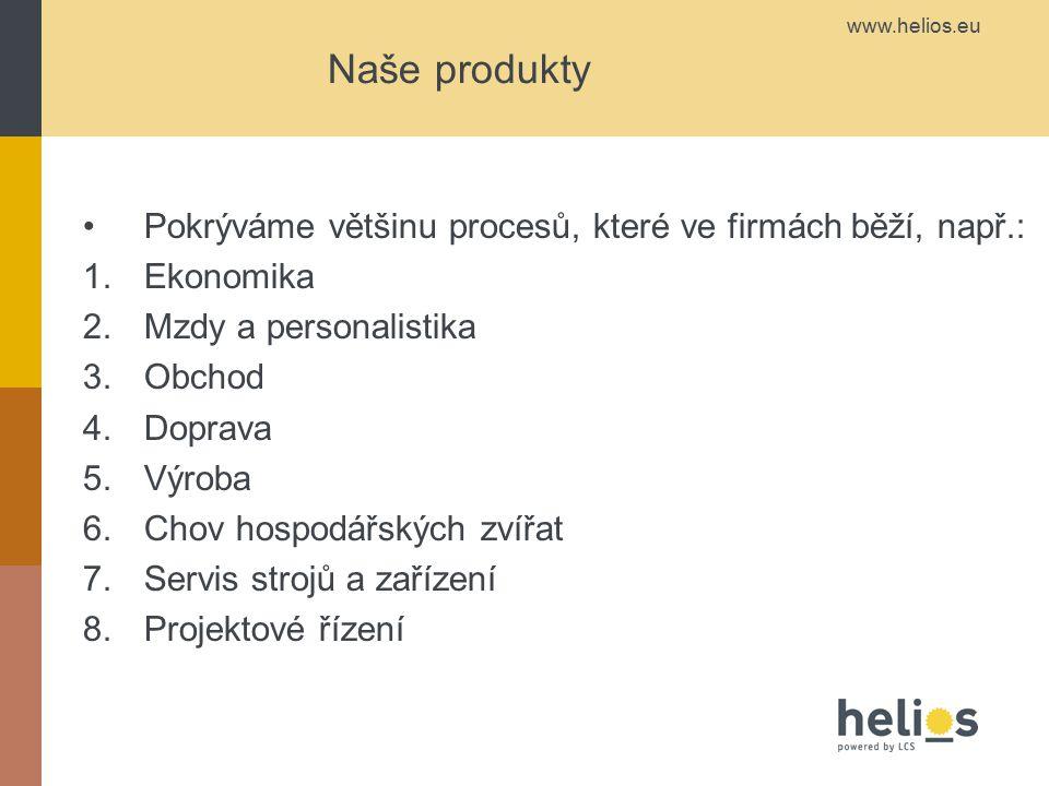 www.helios.eu Naše produkty Pokrýváme většinu procesů, které ve firmách běží, např.: 1.Ekonomika 2.Mzdy a personalistika 3.Obchod 4.Doprava 5.Výroba 6.Chov hospodářských zvířat 7.Servis strojů a zařízení 8.Projektové řízení