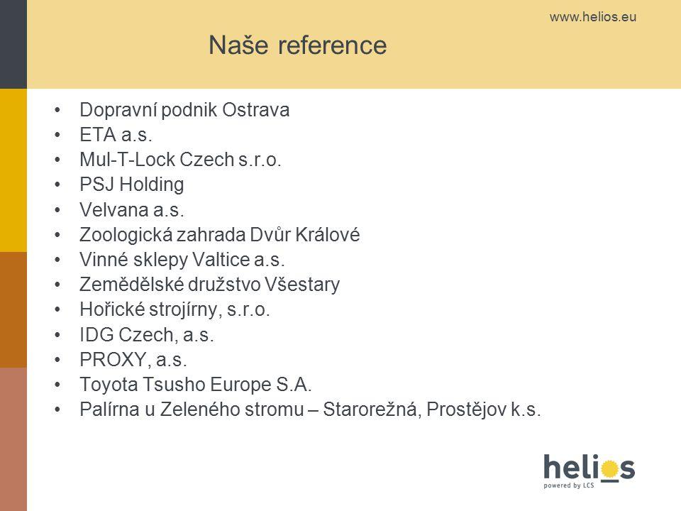 www.helios.eu Naše reference Dopravní podnik Ostrava ETA a.s. Mul-T-Lock Czech s.r.o. PSJ Holding Velvana a.s. Zoologická zahrada Dvůr Králové Vinné s