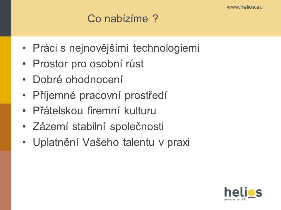 www.helios.eu Co nabízíme ? Práci s nejnovějšími technologiemi Prostor pro osobní růst Dobré ohodnocení Příjemné pracovní prostředí Přátelskou firemní