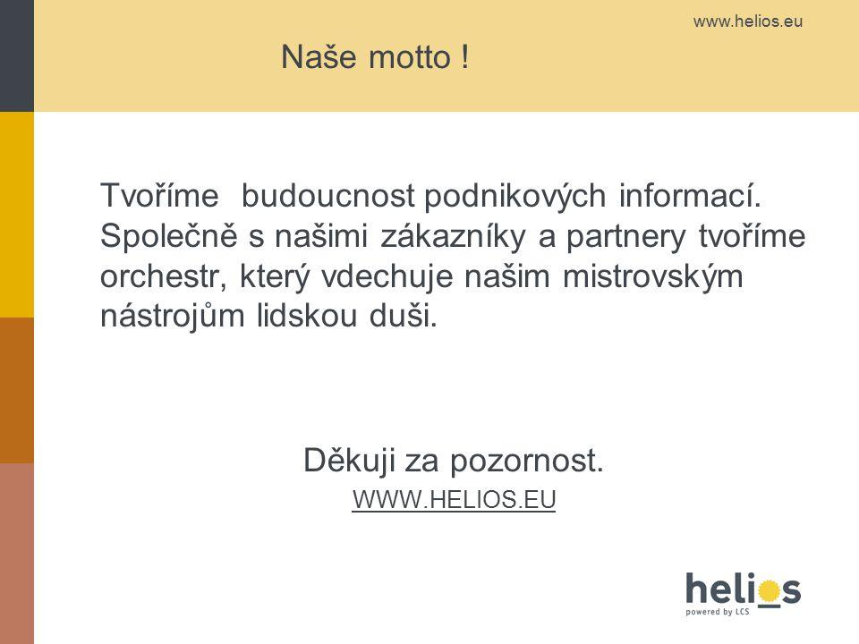 www.helios.eu Naše motto ! Tvoříme budoucnost podnikových informací. Společně s našimi zákazníky a partnery tvoříme orchestr, který vdechuje našim mis